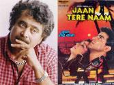 After AASHIQUI 2, now a remake of JAAN TERE NAAM