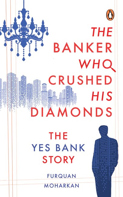 The Banker Who Crushed His Diamonds The YES Bank Story by Furquan Moharkan